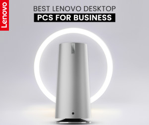 The Best Lenovo Desktop PCs: The Power to Drive your Business